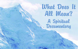 What Does It All Mean - A Spiritual Documentary